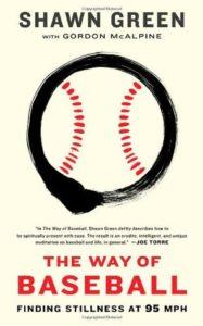 The Way of Baseball Finding Stillness at 95 MPH Shawn Green Baseball Books